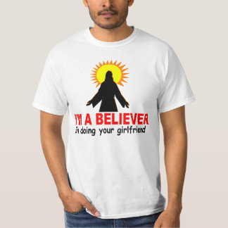 I'm a Believer, In Doing Your Girlfriend T-Shirt