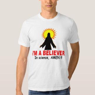 I'm a Believer, In science, AMEN !!! T Shirt