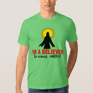 I'm a Believer, In science, AMEN !!! Tee Shirt