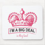 I'm a Big Deal in Blogland Mouse Pad
