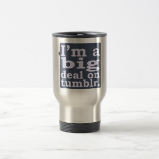 I'm a Big Deal on Tumblr Travel Mug