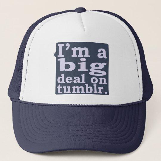 I'm a Big Deal on Tumblr Trucker Hat