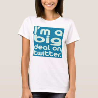 I'm a Big Deal on Twitter T-Shirt