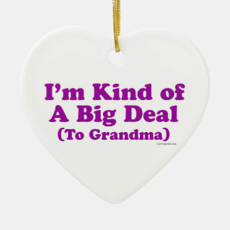 I'm a Big Deal to Grandma Ceramic Ornament