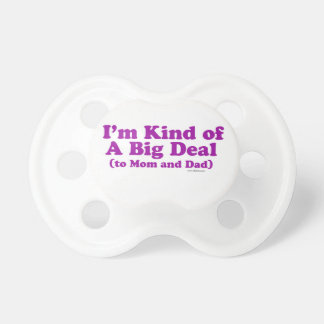 I'm a Big Deal to Mom and Dad Pacifier
