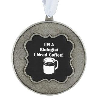 I'M A Biologist, I Need Coffee! Pewter Ornament
