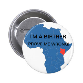 I'M A BIRTHER, PROVE ME WRONG! PINBACK BUTTONS