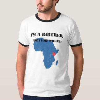 I'm  a Birther Prove me wrong T-Shirt