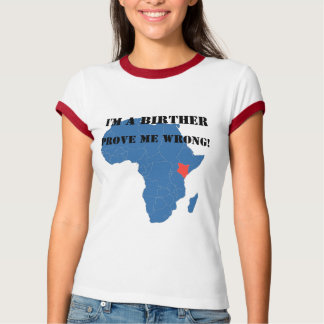 I'M A BIRTHER, PROVE ME WRONG! T-Shirt