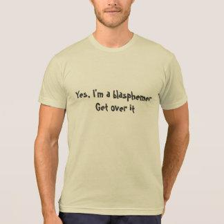 I'm a Blasphemer Get over it Tee Shirt