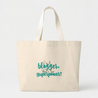 I'm A Blogger. What's Your Superpower? Large Tote Bag