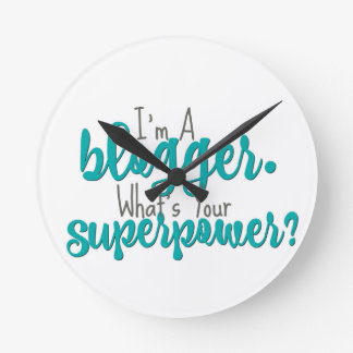 I'm A Blogger. What's Your Superpower? Round Clock