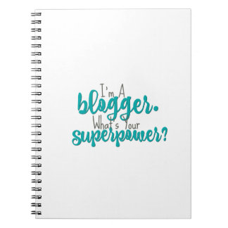 I'm A Blogger. What's Your Superpower? Spiral Notebook