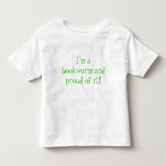 I'm a bookworm and proud of it! toddler t-shirt