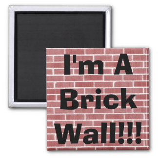 I'm A Brick Wall!!! 2 Inch Square Magnet