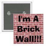 I'm A Brick Wall!!! Pinback Buttons