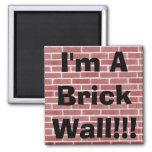 I'm A Brick Wall!!! Refrigerator Magnet
