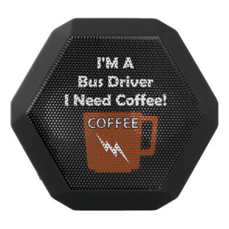 I'M A Bus Driver, I Need Coffee! Black Bluetooth Speaker