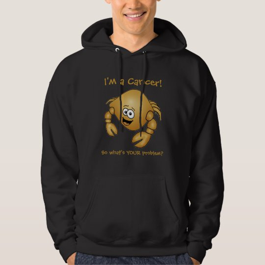 I'm a Cancer! So what's your problem? HOODIE
