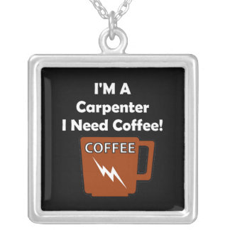 I'M A Carpenter, I Need Coffee! Silver Plated Necklace
