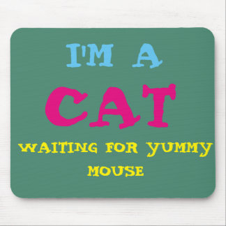 I'm a Cat Waiting For Yummy Mouse Mousepad