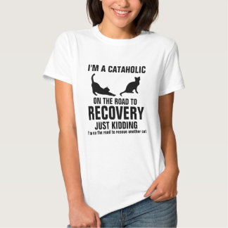 I'm a Cataholic on the road to recovery Shirt
