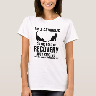 I'm a Cataholic on the road to recovery T-Shirt