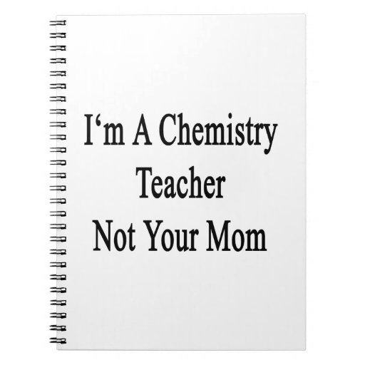 I'm A Chemistry Teacher Not Your Mom Spiral Notebooks
