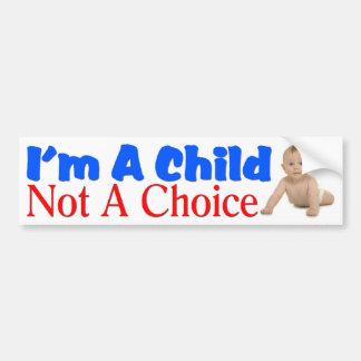 I'm A Child, Not A Choice Bumper Sticker