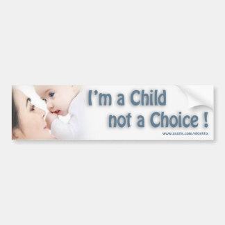 I'M A CHILD NOT A CHOICE... BUMPER STICKER