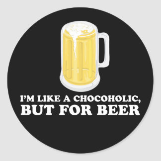 I'm a Chocoholic, but for Beer. Classic Round Sticker