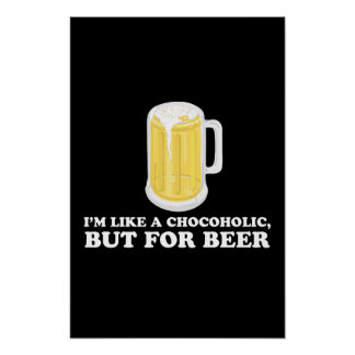 I'm a Chocoholic, but for Beer. Posters