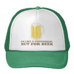 I'm a Chocoholic, but for Beer. Trucker Hats