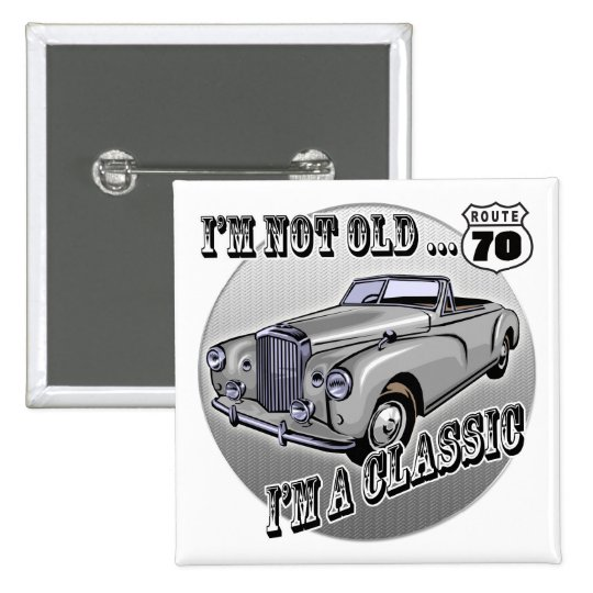 I'm A Classic 70th Birthday Gifts Button