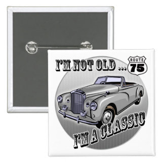 I'm A Classic 75th Birthday Gifts Button