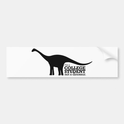 I'm a college student, not a dinosaur bumper stickers