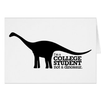 I'm a college student, not a dinosaur card
