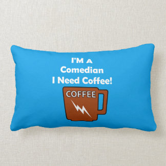 I'M A Comedian, I Need Coffee! Throw Pillow