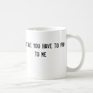 I'm a Consultant. You Have to Pay to Talk to Me Coffee Mug