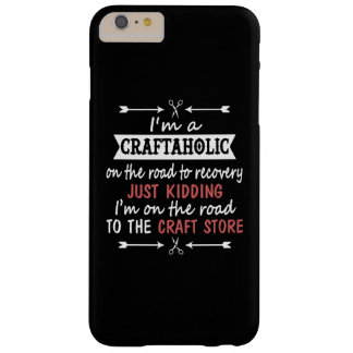 I'm a CRAFTAHOLIC Barely There iPhone 6 Plus Case