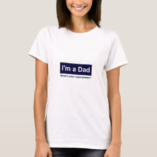 I'm a Dad - What's your superpower? T-Shirt