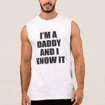 I'M A DADDY AND I KNOW IT. SLEEVELESS TEE