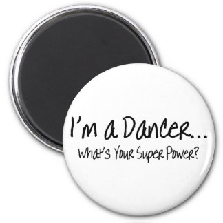 Im A Dancer Whats Your Super Power 2 Inch Round Magnet
