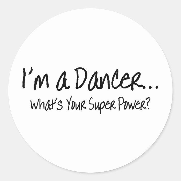 Im A Dancer Whats Your Super Power Classic Round Sticker