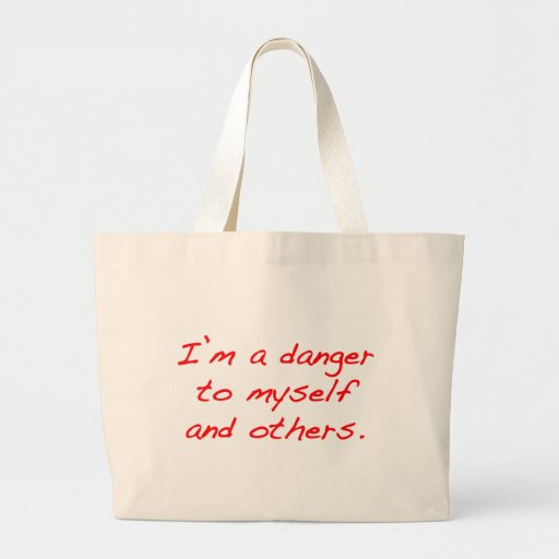 I'm a danger to myself and others jumbo tote bag
