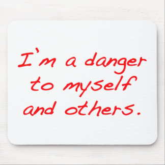 I'm a danger to myself and others mouse pad
