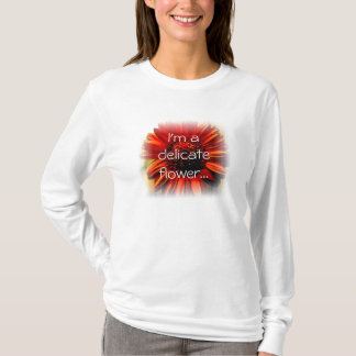 I'm a Delicate Flower T-Shirt