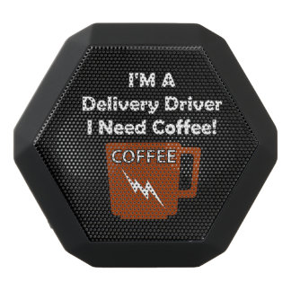 I'M A Delivery Driver, I Need Coffee! Black Bluetooth Speaker