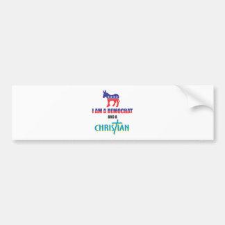 I'm a democrat and a Christian Bumper Sticker