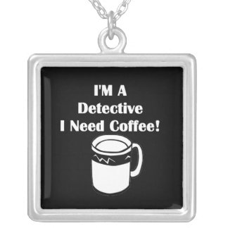 I'M A Detective, I Need Coffee! Square Pendant Necklace